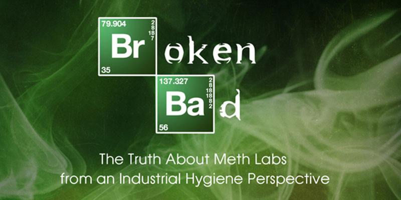 Broken Bad: The Truth About Meth Labs from an Industrial Hygiene Perspective