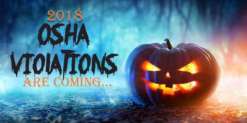 OSHA's Top 10 Violations of 2018 Will Be Scarier than Halloween Ghosts or Goblins